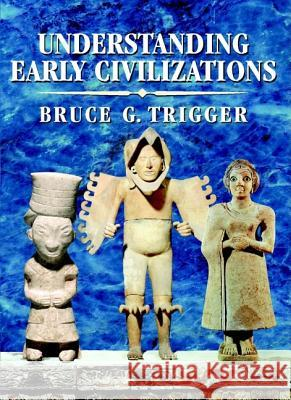 Understanding Early Civilizations : A Comparative Study Bruce G. Trigger 9780521705455