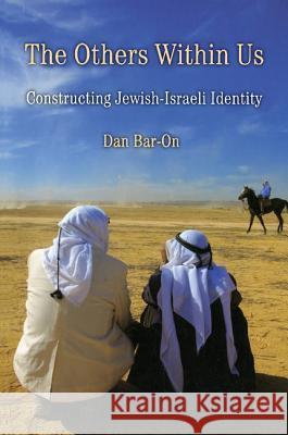 The Others Within Us : Constructing Jewish-Israeli Identity Dan Bar-On 9780521708289