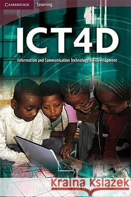 Ict4d: Information and Communication Technology for Development Timothy Unwin Tim Unwin 9780521712361