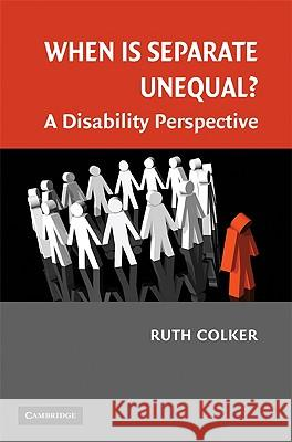 When Is Separate Unequal?: A Disability Perspective Ruth Colker 9780521713818