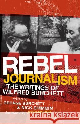 Rebel Journalism: The Writings of Wilfred Burchett Wilfred G. Burchett George Burchett Nick Shimmin 9780521718264