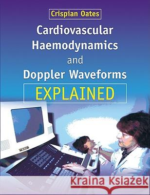 Cardiovascular Haemodynamics and Doppler Waveforms Explained Crispian Oates 9780521734738