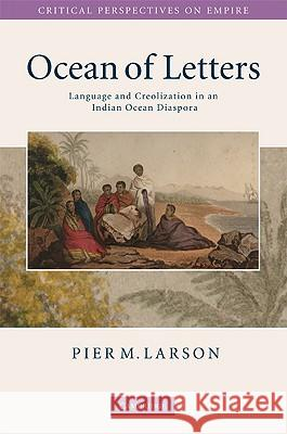 Ocean of Letters : Language and Creolization in an Indian Ocean Diaspora Pier M. Larson 9780521739573