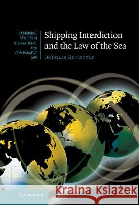 Shipping Interdiction and the Law of the Sea Douglas Guilfoyle 9780521760195