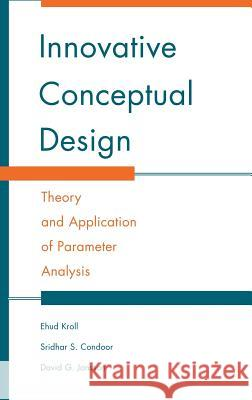 Innovative Conceptual Design: Theory and Application of Parameter Analysis Ehud Kroll Sridhar S. Condoor David G. Jansson 9780521770910