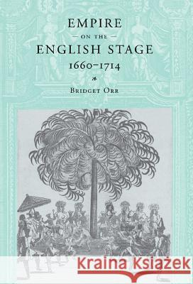 Empire on the English Stage 1660-1714 Bridget Orr 9780521773508