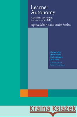 Learner Autonomy: A Guide to Developing Learner Responsibility Agota Scharle Anita Szabo Penny Ur 9780521775342