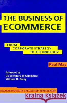 The Business of Ecommerce: From Corporate Strategy to Technology Paul Richard May David Orchard 9780521776981