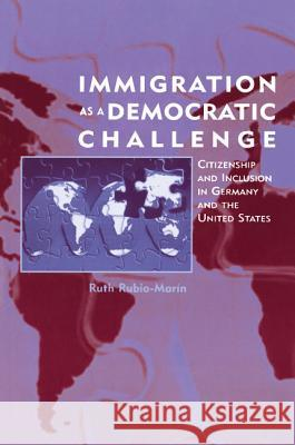 Immigration as a Democratic Challenge : Citizenship and Inclusion in Germany and the United States Ruth Rubio-Marin 9780521777704
