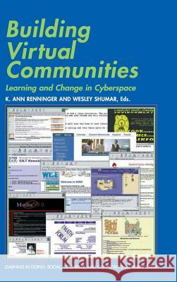 Building Virtual Communities: Learning and Change in Cyberspace K. Ann Renninger Wesley Shumar Roy Pea 9780521780759