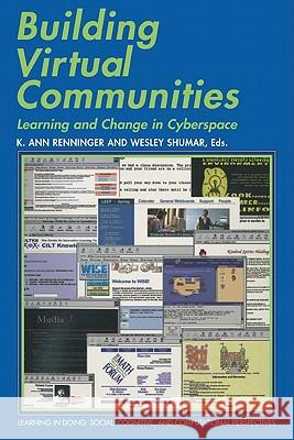 Building Virtual Communities: Learning and Change in Cyberspace K. Ann Renninger Wesley Shumar Roy Pea 9780521785587