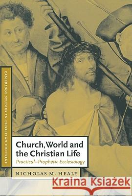 Church, World and the Christian Life: Practical-Prophetic Ecclesiology Nicholas M. Healy Daniel W. Hardy 9780521786508