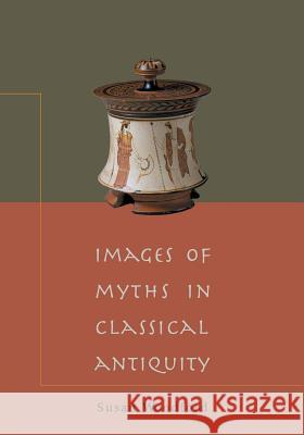 Images of Myths in Classical Antiquity Susan Woodford 9780521788090