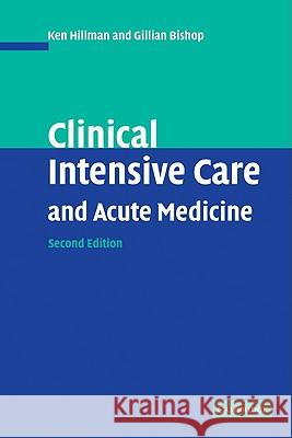 Clinical Intensive Care and Acute Medicine Ken Hillman Gillian Bishop 9780521789806