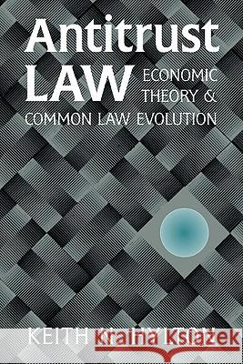 Antitrust Law: Economic Theory and Common Law Evolution Keith N. Hylton 9780521793780