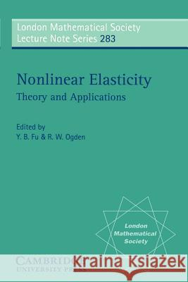 Nonlinear Elasticity : Theory and Applications Yibin B. Fu Raymond W. Ogden Y. B. Fu 9780521796958