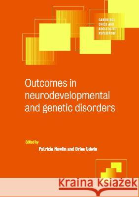 Outcomes in Neurodevelopmental and Genetic Disorders Patricia Howlin Orlee Udwin Ian M. Goodyer 9780521797214