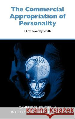 The Commercial Appropriation of Personality Huw Beverley-Smith William R. Cornish Francois Dessemontet 9780521800143