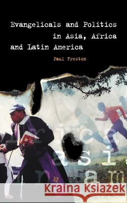 Evangelicals and Politics in Asia, Africa and Latin America Paul Freston 9780521800419