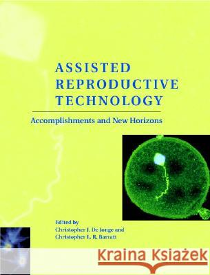 Assisted Reproductive Technology : Accomplishments and New Horizons Christopher J. d Christopher L. R. Barratt 9780521801218