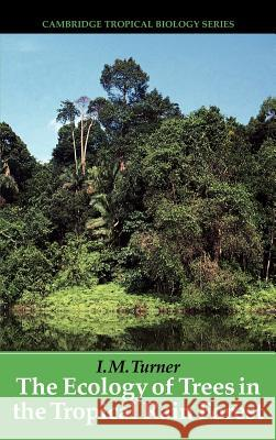 The Ecology of Trees in the Tropical Rain Forest I. M. Turner Peter S. Ashton Stephen P. Hubbell 9780521801836