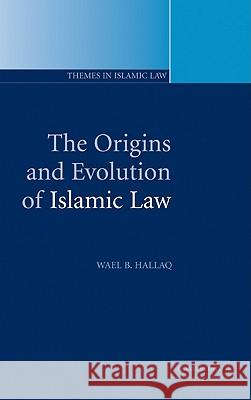 The Origins and Evolution of Islamic Law Wael B. Hallaq 9780521803328
