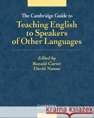 The Cambridge Guide to Teaching English to Speakers of Other Languages Ronald Carter 9780521805162