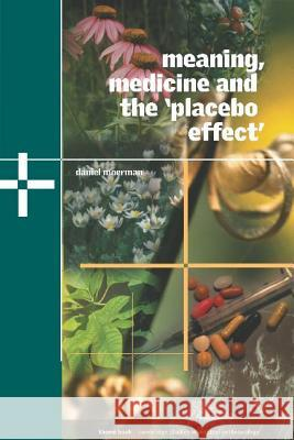 Meaning, Medicine and the 'placebo Effect' Daniel E. Moerman 9780521806305 CAMBRIDGE UNIVERSITY PRESS