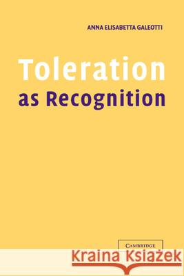 Toleration as Recognition Anna Elisabetta Galeotti 9780521806763