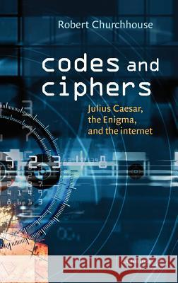 Codes and Ciphers: Julius Caesar, the Enigma, and the Internet Robert Churchhouse 9780521810548