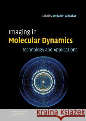 Imaging in Molecular Dynamics: Technology and Applications Benjamin J. Whitaker 9780521810593