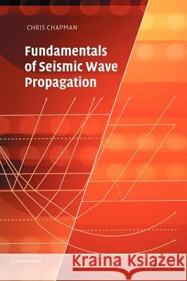 Fundamentals of Seismic Wave Propagation Christopher Chapman 9780521815383