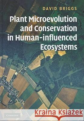 Plant Microevolution and Conservation in Human-Influenced Ecosystems David Briggs D. Briggs 9780521818353 Cambridge University Press