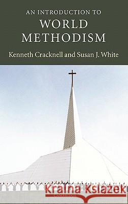 An Introduction to World Methodism Kenneth Cracknell Susan J. White 9780521818490