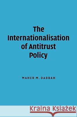 The Internationalisation of Antitrust Policy Maher Dabbah Maher M. Dabbah 9780521820790