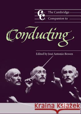 The Cambridge Companion to Conducting Jose A. Bowen Jonathan Cross 9780521821087