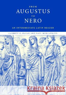 From Augustus to Nero: An Intermediate Latin Reader Paul Murgatroyd Gary Fagan Garratt G. Fagan 9780521821209