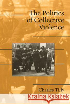 The Politics of Collective Violence Charles Tilly Douglas McAdam Sidney Farrow 9780521824286 Cambridge University Press