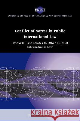 Conflict of Norms in Public International Law : How WTO Law Relates to other Rules of International Law Joost Pauwelyn James Crawford John Bell 9780521824880