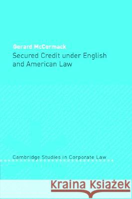 Secured Credit Under English and American Law Gerard McCormack G. McCormack Barry Rider 9780521826709