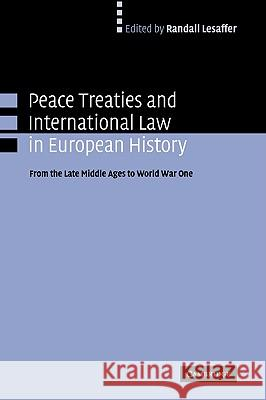 Peace Treaties and International Law in European History: From the Late Middle Ages to World War One Randall Lesaffer 9780521827249