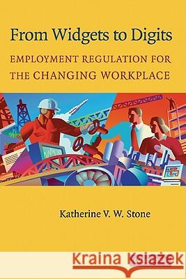 From Widgets to Digits: Employment Regulation for the Changing Workplace Katherine Van Wezel Stone 9780521829106