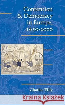 Contention and Democracy in Europe, 1650-2000 Charles Tilly Douglas McAdam Sidney Farrow 9780521830089 Cambridge University Press