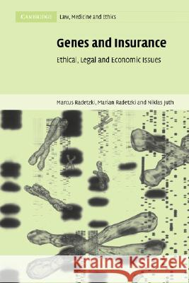 Genes and Insurance: Ethical, Legal and Economic Issues Marcus Radetzki Marian Radetzki Niklas Juth 9780521830904