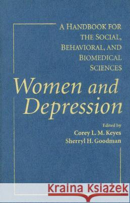 Women and Depression : A Handbook for the Social, Behavioral, and Biomedical Sciences Corey L. M. Keyes Sherryl H. Goodman 9780521831574
