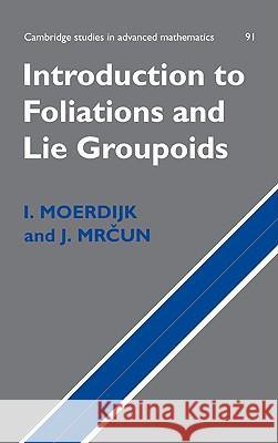 Introduction to Foliations and Lie Groupoids Izak Moerdijk J. Mrcun 9780521831970