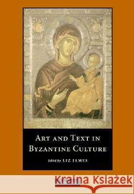 Art and Text in Byzantine Culture Liz James 9780521834094