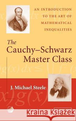 The Cauchy-Schwarz Master Class: An Introduction to the Art of Mathematical Inequalities J. Michael Steele 9780521837750