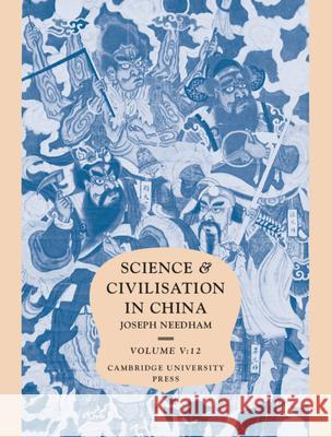 Science and Civilisation in China: Volume 5, Chemistry and Chemical Technology, Part 12, Ceramic Technology Nigel Wood Rose Kerr C. Cullen 9780521838337