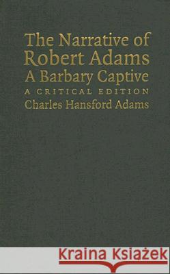 The Narrative of Robert Adams, A Barbary Captive : A Critical Edition Charles Hansford Adams 9780521842846
